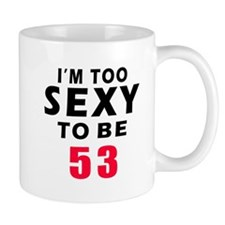 I am too sexy to be 53 birthday designs Mug