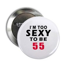 "I am too sexy to be 55 birthday designs 2.25"" Butt"