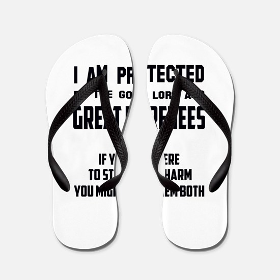 I am protected by the good lord and Gre Flip Flops