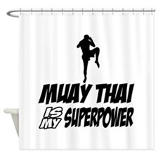 muay thai is my superpower Shower Curtain