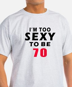 I am too sexy to be 70 birthday designs T-Shirt