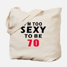 I am too sexy to be 70 birthday designs Tote Bag
