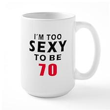I am too sexy to be 70 birthday designs Mug