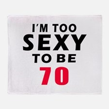 I am too sexy to be 70 birthday designs Throw Blan