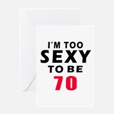I am too sexy to be 70 birthday designs Greeting C