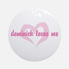 """dominick loves me"" Ornament (Round)"