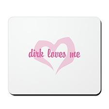 """dirk loves me"" Mousepad"