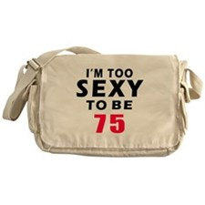 I am too sexy to be 75 birthday designs Messenger