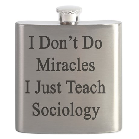 I Don't Do Miracles I Just Teach Sociology Flask