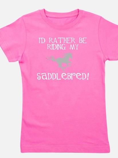 id rather be riding my saddlebred.jpg Girl's Tee