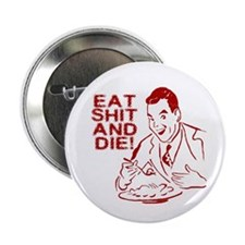 EAT SHIT AND DIE ANTI VALENTINES DAY Button
