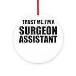 Trust Me, Im A Surgeon Assistant Ornament (Round)