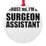 Trust Me, Im A Surgeon Assistant Ornament