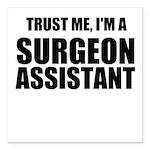 Trust Me, Im A Surgeon Assistant Square Car Magnet