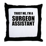 Trust Me, Im A Surgeon Assistant Throw Pillow