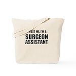 Trust Me, Im A Surgeon Assistant Tote Bag