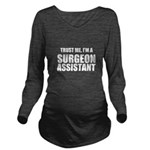 Trust Me, Im A Surgeon Assistant Long Sleeve Mater