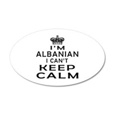I Am Albanian I Can Not Keep Calm 20x12 Oval Wall