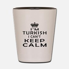 I Am Turkish I Can Not Keep Calm Shot Glass
