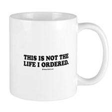 This is not the life I ordered Mug