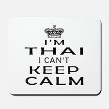 I Am Thai I Can Not Keep Calm Mousepad