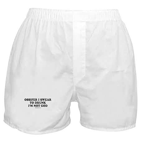 Ossifer, I swear to drunk I'm not God Boxer Shorts