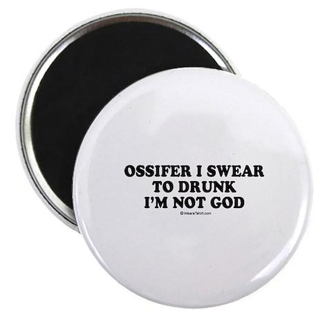 """Ossifer, I swear to drunk I'm not God 2.25"""" Magnet"""