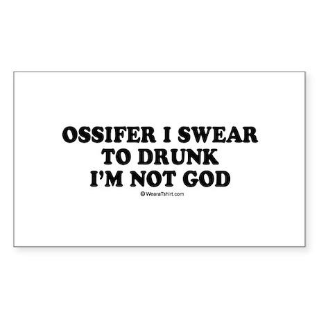 Ossifer, I swear to drunk I'm not God Sticker (Rec