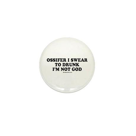 Ossifer, I swear to drunk I'm not God Mini Button