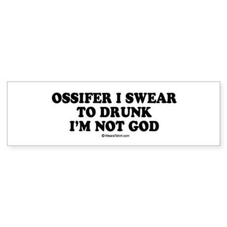 Ossifer, I swear to drunk I'm not God Sticker (Bum