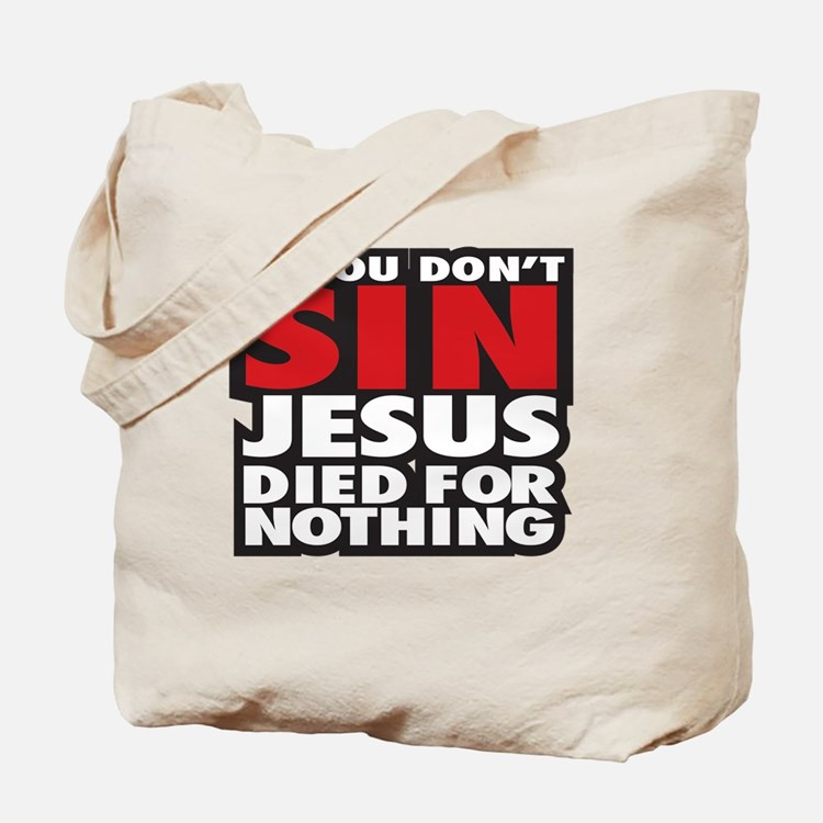 If you dont sin Jesus died for nothing Tote Bag