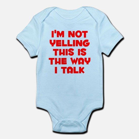 Im not Yelling, This is the way I talk Body Suit