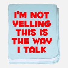 Im not Yelling, This is the way I talk baby blanke