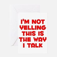 Im not Yelling, This is the way I talk Greeting Ca