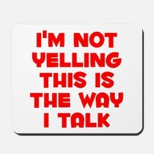 Im not Yelling, This is the way I talk Mousepad
