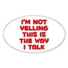 Im not Yelling, This is the way I talk Decal
