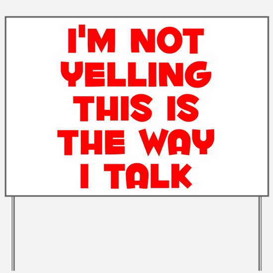 Im not Yelling, This is the way I talk Yard Sign