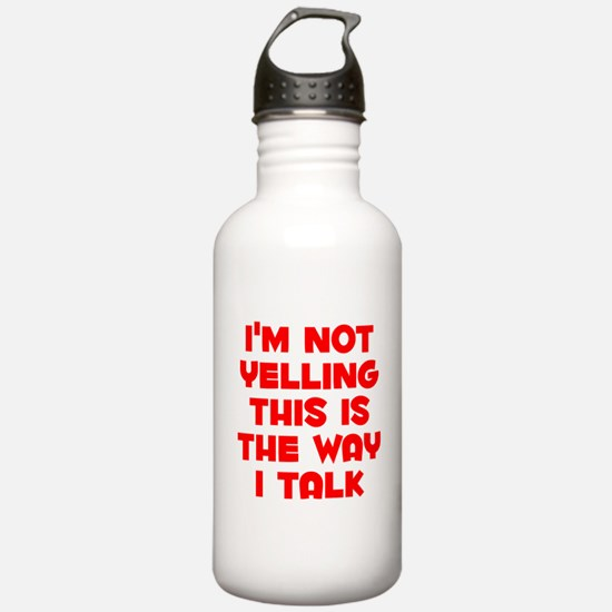 Im not Yelling, This is the way I talk Water Bottl