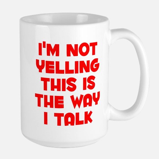 Im not Yelling, This is the way I talk Mugs