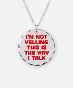 Im not Yelling, This is the way I talk Necklace