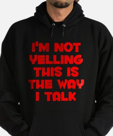 Im not Yelling, This is the way I talk Hoodie