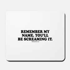 Remember my name, you'll be screaming it Mousepad