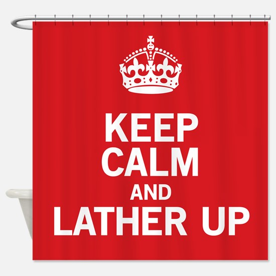 Keep Calm Lather Up Shower Curtain