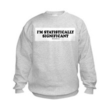 I'm statistically significant Sweatshirt