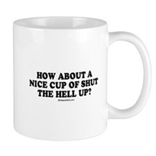 How about a nice cup of shut the hell up? Small Mug