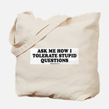 Ask me how i tolerate stupid questions Tote Bag