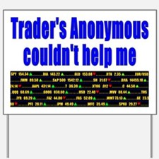 Traders anonymous couldnt help me Yard Sign
