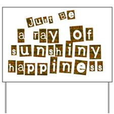 Just Be Full of Sunshiny Happiness 2 Yard Sign