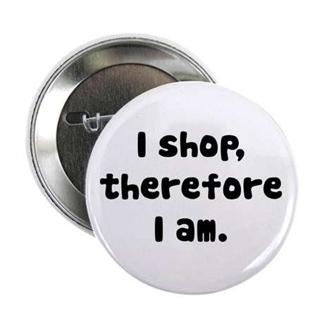 """I Shop, Therefore I Am 2.25"""" Button (10 pack)"""