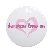 """""""demarcus loves me"""" Ornament (Round)"""